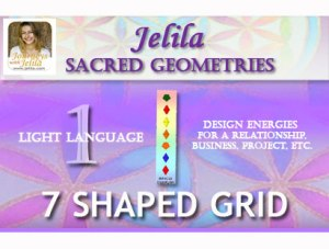 Want to Define Energies for a key area like Relationship, Business, a Project, using a 7 Shaped Light Language Grid? - www.jelila.com
