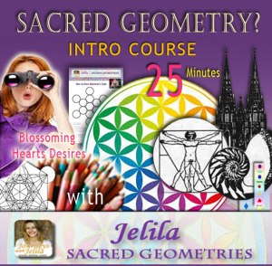 Want to Learn Sacred Geometry in this fascinating, fun, easy-to-do Course? - www.jelila.com