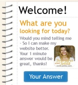 Would you mind telling me what you are looking for today?  So I can make my website better?  It only takes 1 Minute!  Thanks! - Jelila