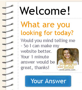 Would you mind telling me what you are looking for today?  So I can make my website better? Thanks! - Jelila