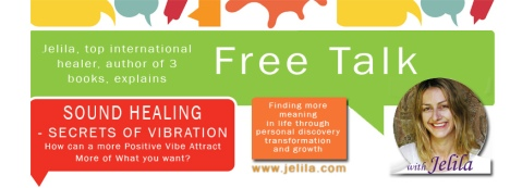 Sound Healing - Secrets of Positive Vibration - How to attract more of what you want - www.jelila.com